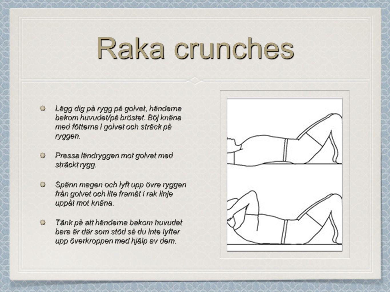 Raka crunches Lägg dig på rygg på golvet, händerna bakom huvudet/på bröstet.