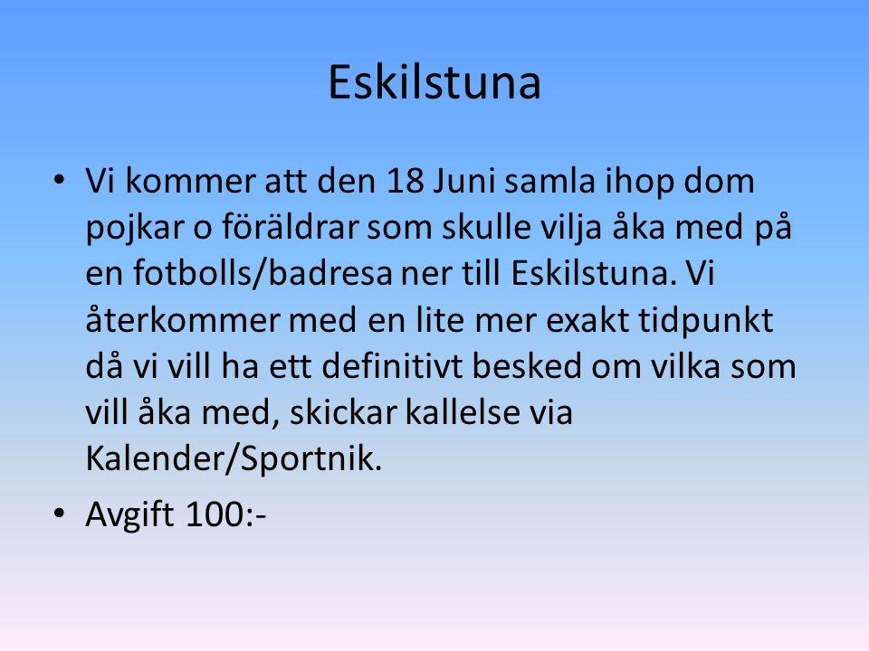 Eskilstuna Vi kommer att den 18 Juni samla ihop dom pojkar o föräldrar som skulle vilja åka med på en fotbolls/badresa ner till Eskilstuna.