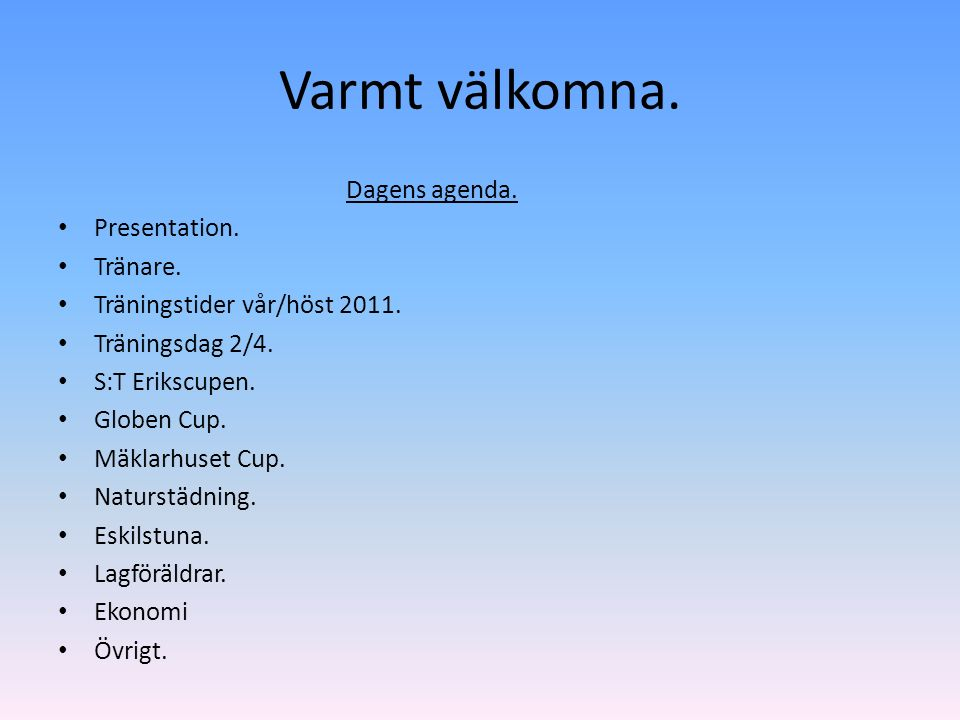 Varmt välkomna. Dagens agenda. Presentation. Tränare.