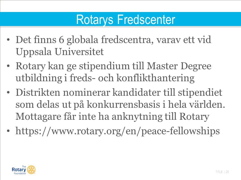 TITLE | 26 Rotarys Fredscenter Det finns 6 globala fredscentra, varav ett vid Uppsala Universitet Rotary kan ge stipendium till Master Degree utbildning i freds- och konflikthantering Distrikten nominerar kandidater till stipendiet som delas ut på konkurrensbasis i hela världen.