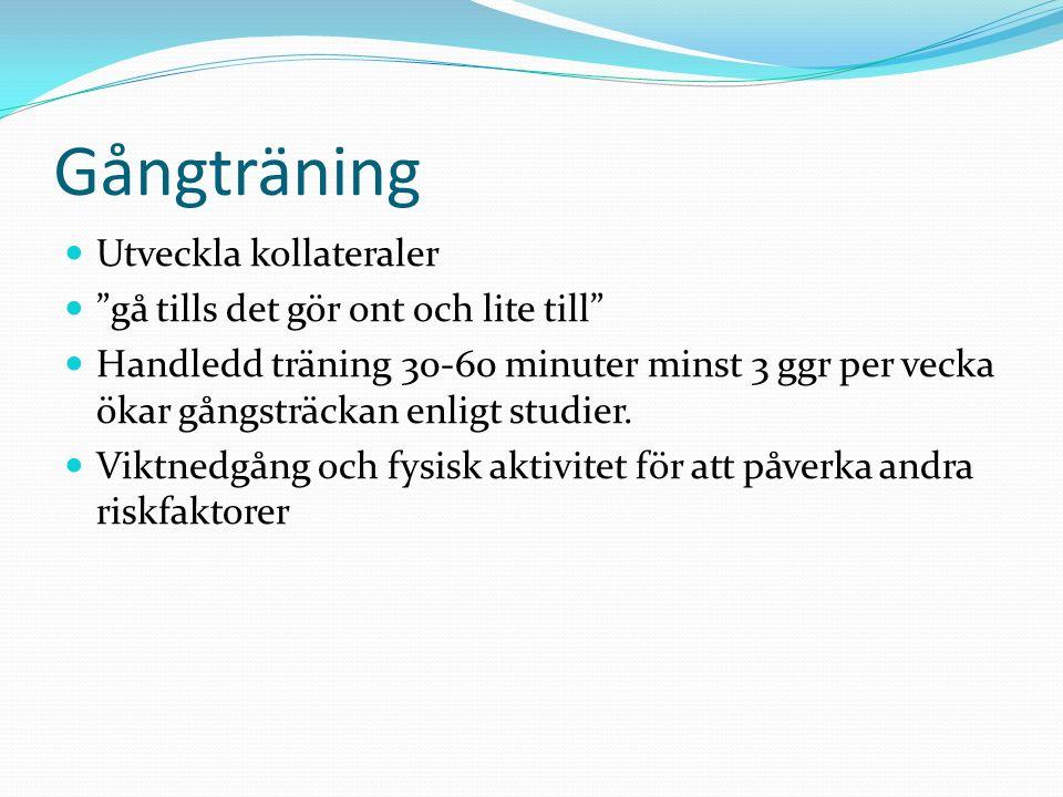 Gångträning Utveckla kollateraler gå tills det gör ont och lite till Handledd träning 30-60 minuter minst 3 ggr per vecka ökar gångsträckan enligt studier.