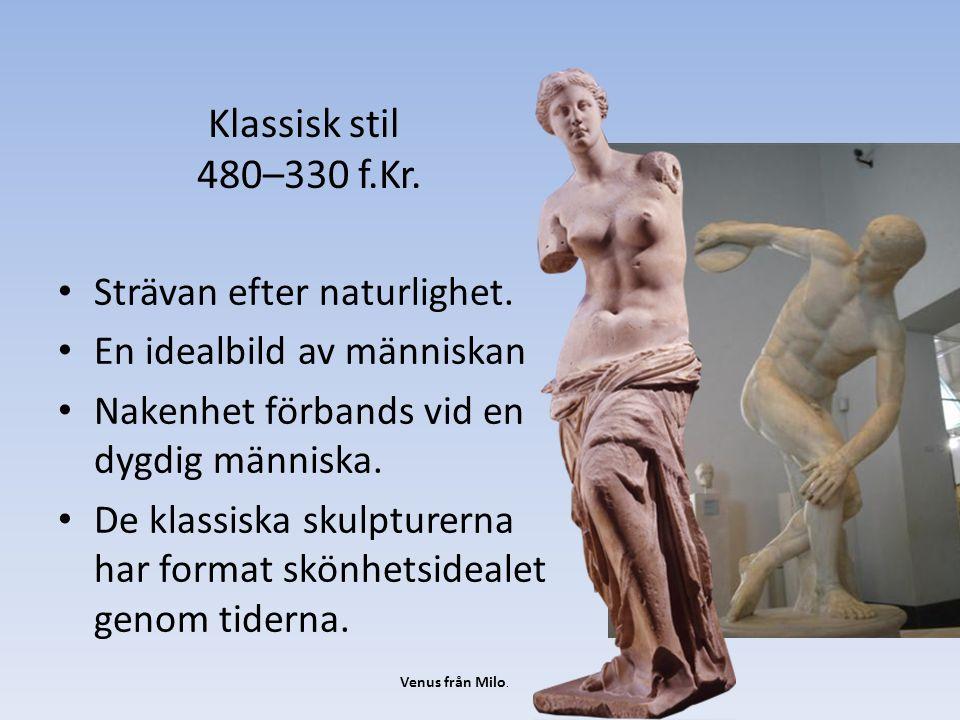 Klassisk stil 480–330 f.Kr. Strävan efter naturlighet.