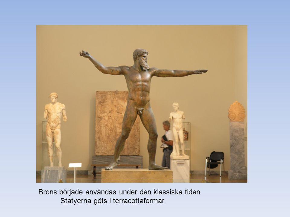 Brons började användas under den klassiska tiden Statyerna göts i terracottaformar.