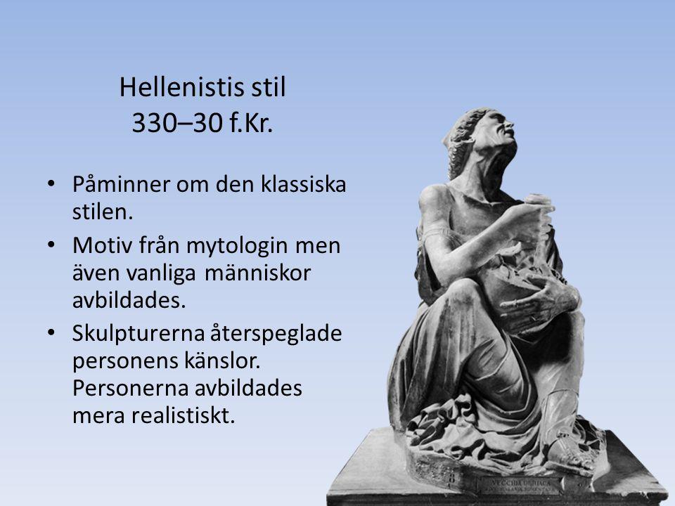 Hellenistis stil 330–30 f.Kr. Påminner om den klassiska stilen.