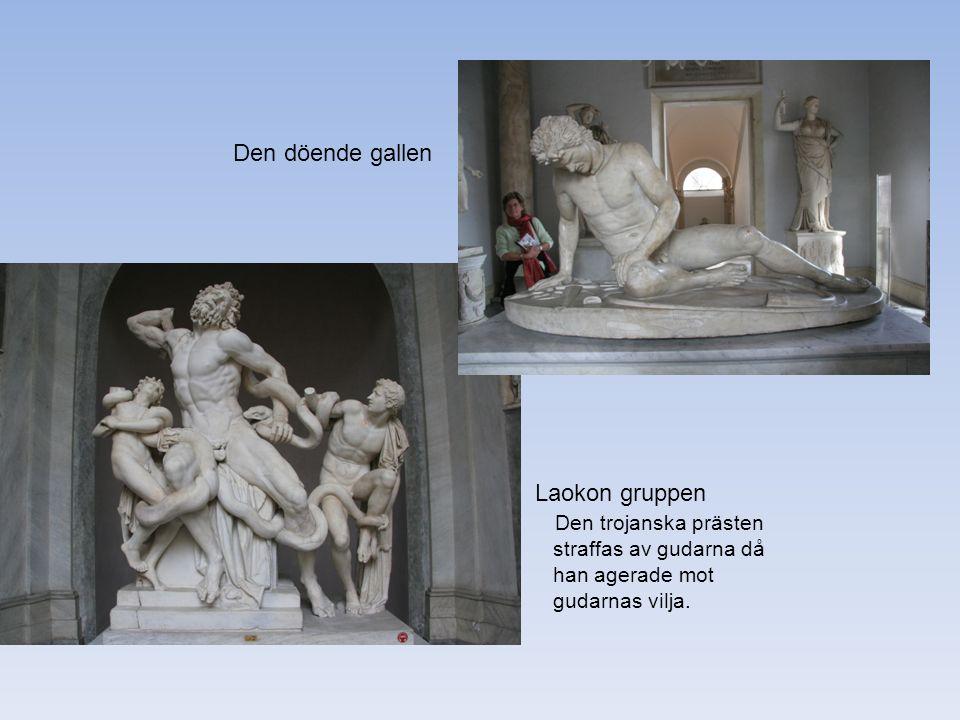 Den döende gallen Laokon gruppen Den trojanska prästen straffas av gudarna då han agerade mot gudarnas vilja.