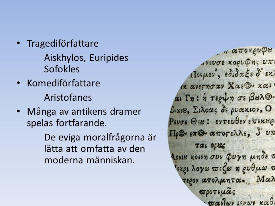 Tragediförfattare Aiskhylos, Euripides Sofokles Komediförfattare Aristofanes Många av antikens dramer spelas fortfarande.