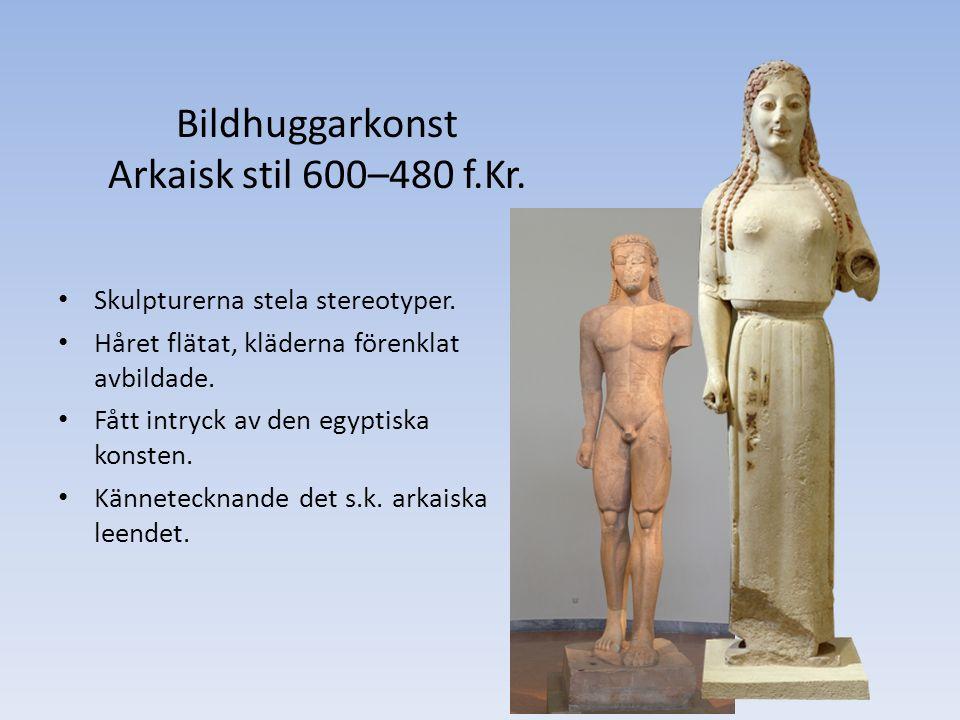 Bildhuggarkonst Arkaisk stil 600–480 f.Kr. Skulpturerna stela stereotyper.