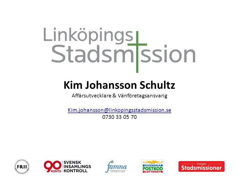 Kim Johansson Schultz Affärsutvecklare & Vänföretagsansvarig Kim.johansson@linkopingsstadsmission.se 0730 33 05 70