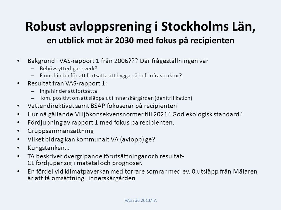 Robust avloppsrening i Stockholms Län, en utblick mot år 2030 med fokus på recipienten Bakgrund i VAS-rapport 1 från 2006??.