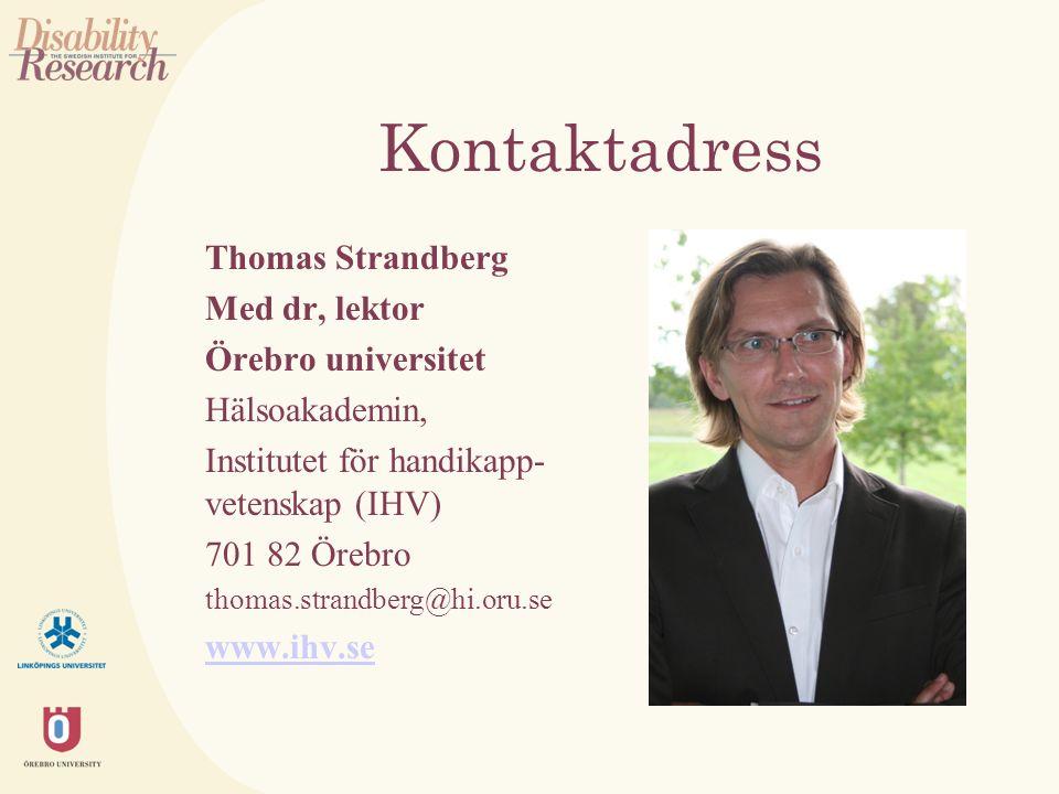 Kontaktadress Thomas Strandberg Med dr, lektor Örebro universitet Hälsoakademin, Institutet för handikapp- vetenskap (IHV) 701 82 Örebro thomas.strandberg@hi.oru.se www.ihv.se