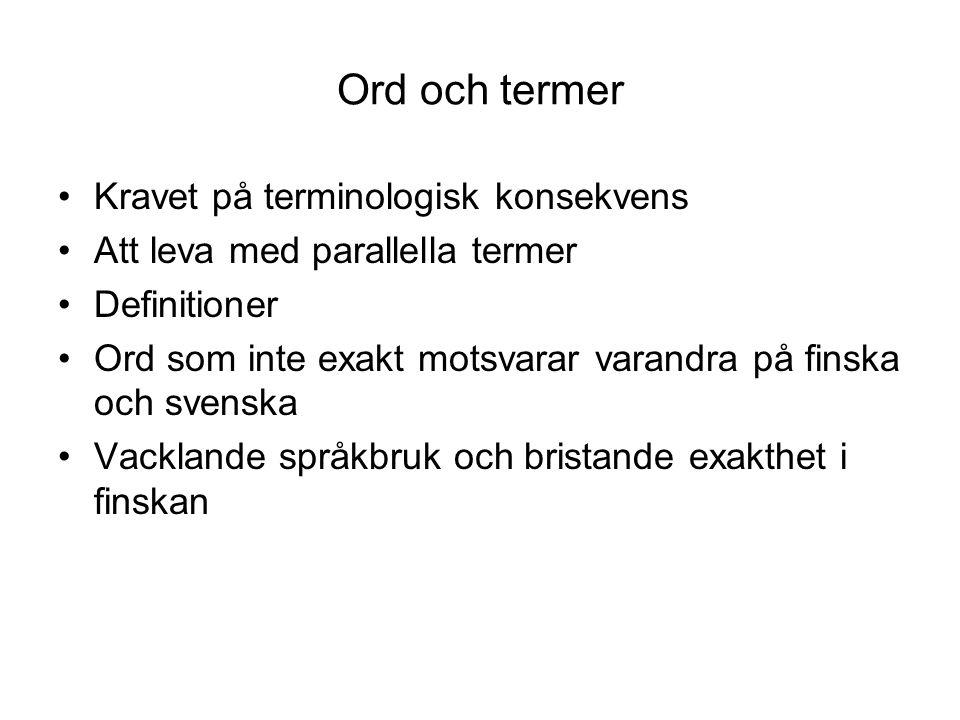 Ord och termer Kravet på terminologisk konsekvens Att leva med parallella termer Definitioner Ord som inte exakt motsvarar varandra på finska och svenska Vacklande språkbruk och bristande exakthet i finskan