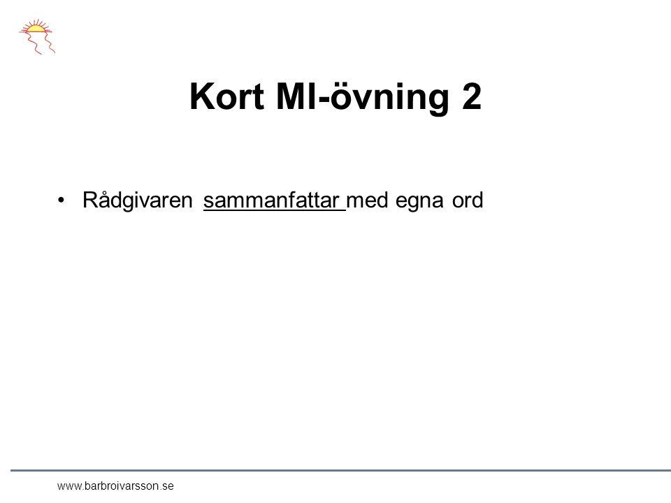 www.barbroivarsson.se Kort MI-övning 2 Rådgivaren sammanfattar med egna ord