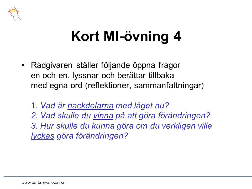 www.barbroivarsson.se Kort MI-övning 4 Rådgivaren ställer följande öppna frågor en och en, lyssnar och berättar tillbaka med egna ord (reflektioner, sammanfattningar) 1.