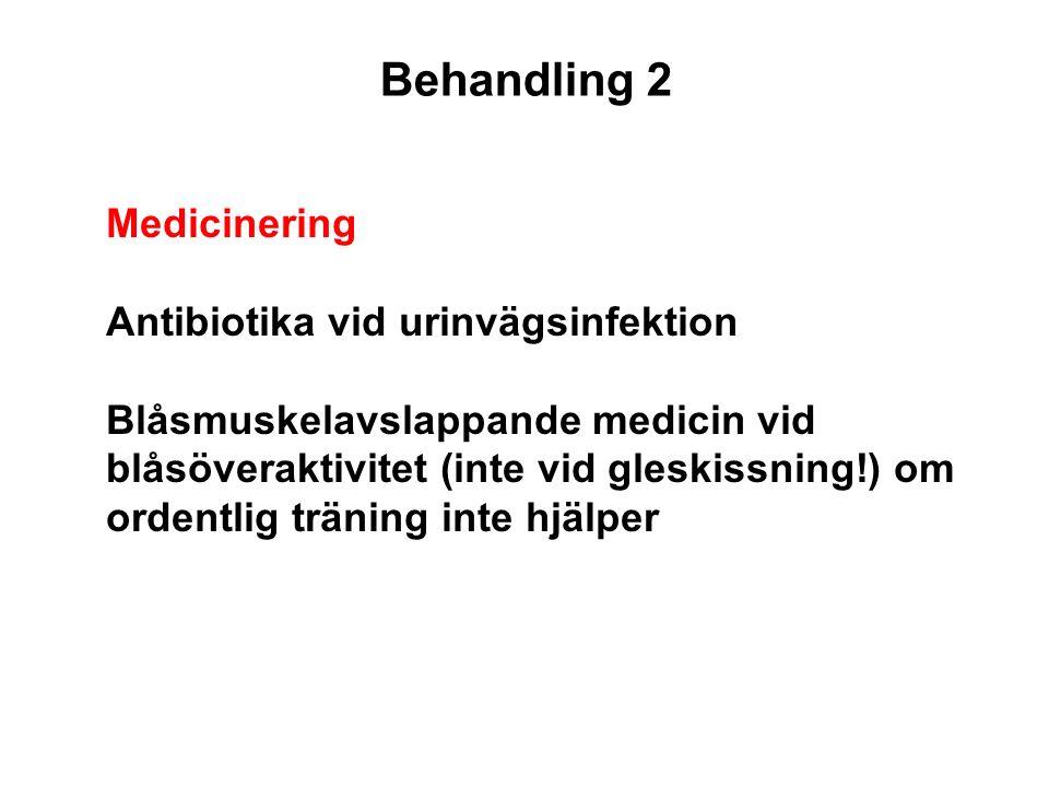 Medicinering Antibiotika vid urinvägsinfektion Blåsmuskelavslappande medicin vid blåsöveraktivitet (inte vid gleskissning!) om ordentlig träning inte hjälper Behandling 2