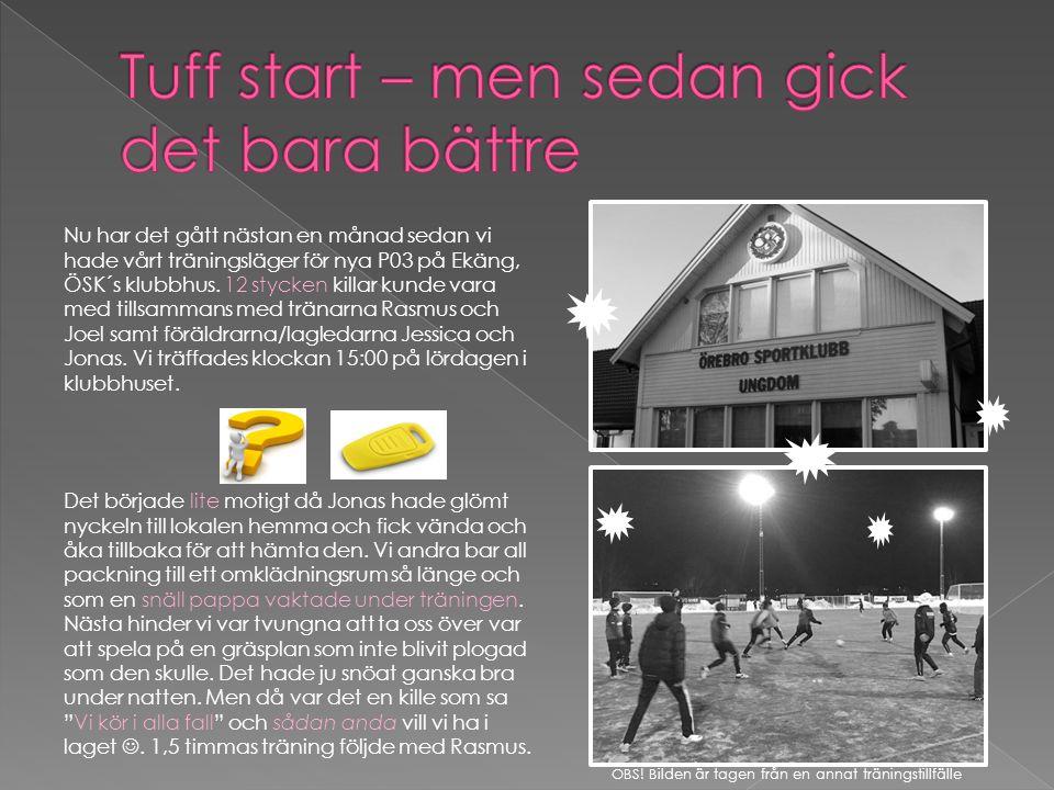 Nu har det gått nästan en månad sedan vi hade vårt träningsläger för nya P03 på Ekäng, ÖSK´s klubbhus.