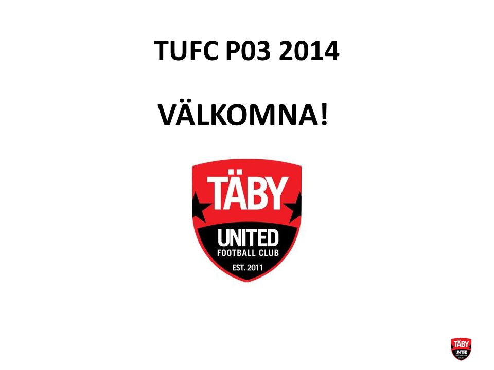 TUFC P03 2014 VÄLKOMNA!