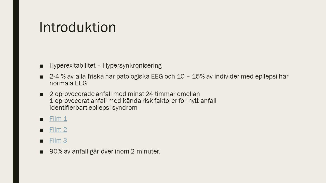 ■Hyperexitabilitet – Hypersynkronisering ■2-4 % av alla friska har patologiska EEG och 10 – 15% av individer med epilepsi har normala EEG ■2 oprovocerade anfall med minst 24 timmar emellan 1 oprovocerat anfall med kända risk faktorer för nytt anfall Identifierbart epilepsi syndrom ■Film 1Film 1 ■Film 2Film 2 ■Film 3Film 3 ■90% av anfall går över inom 2 minuter.