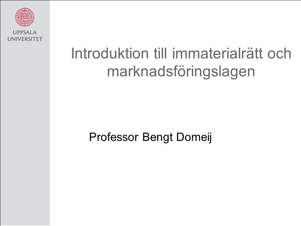 Introduktion till immaterialrätt och marknadsföringslagen Professor Bengt Domeij