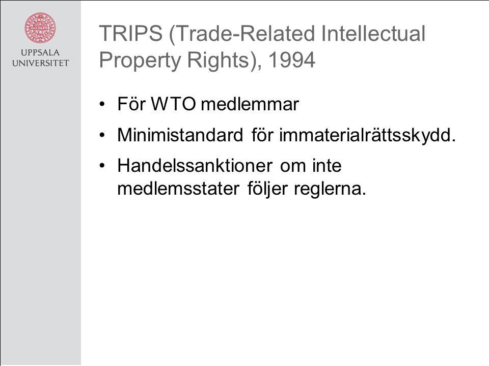 TRIPS (Trade-Related Intellectual Property Rights), 1994 För WTO medlemmar Minimistandard för immaterialrättsskydd.
