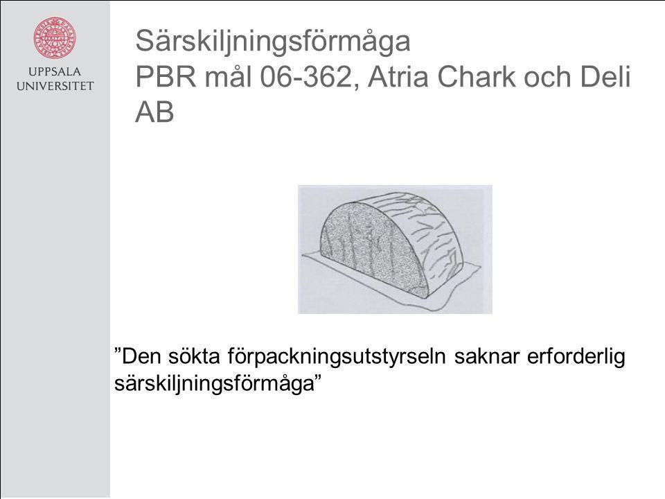 Särskiljningsförmåga PBR mål 06-362, Atria Chark och Deli AB Den sökta förpackningsutstyrseln saknar erforderlig särskiljningsförmåga