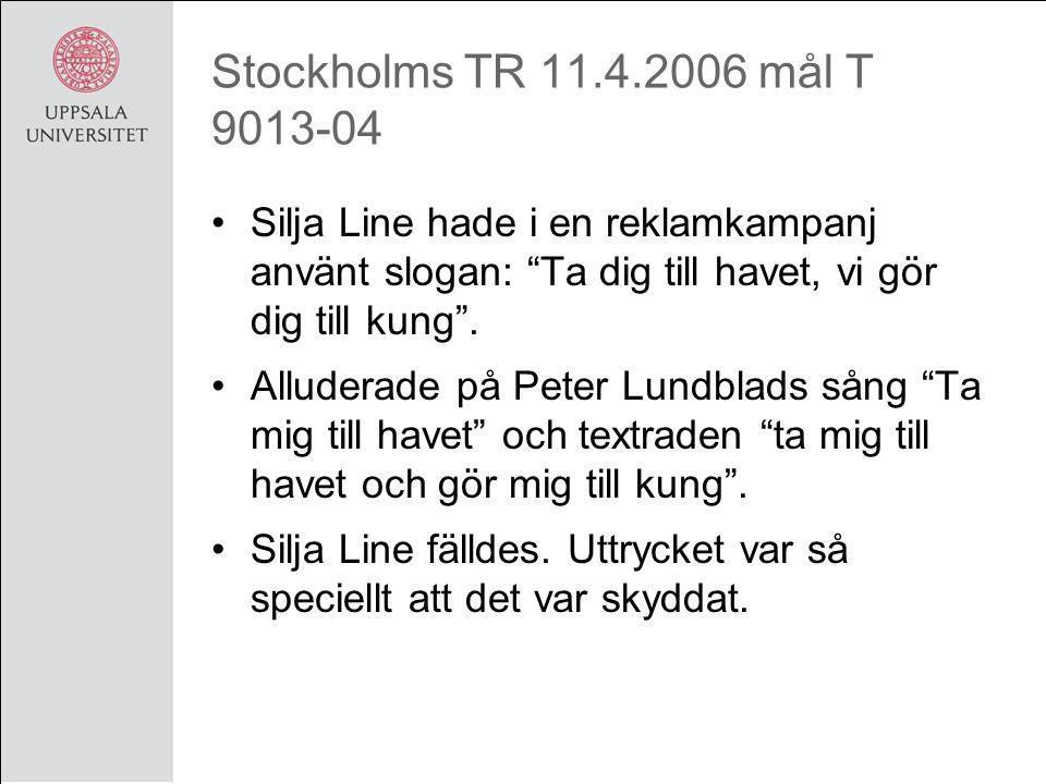 Stockholms TR 11.4.2006 mål T 9013-04 Silja Line hade i en reklamkampanj använt slogan: Ta dig till havet, vi gör dig till kung .