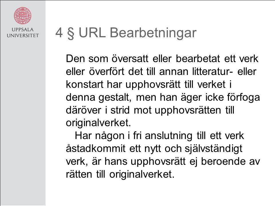 4 § URL Bearbetningar Den som översatt eller bearbetat ett verk eller överfört det till annan litteratur- eller konstart har upphovsrätt till verket i denna gestalt, men han äger icke förfoga däröver i strid mot upphovsrätten till originalverket.