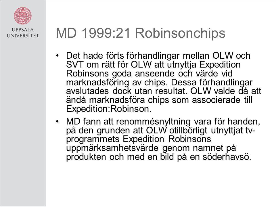MD 1999:21 Robinsonchips Det hade förts förhandlingar mellan OLW och SVT om rätt för OLW att utnyttja Expedition Robinsons goda anseende och värde vid marknadsföring av chips.