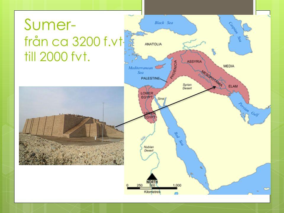 Sumer- från ca 3200 f.vt- till 2000 fvt.