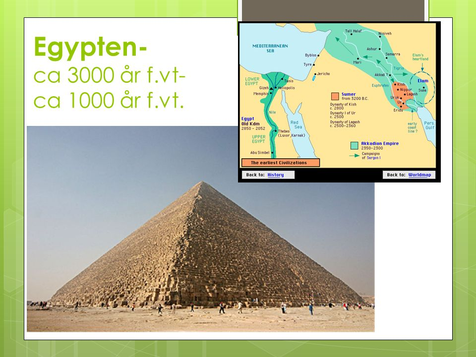 Egypten- ca 3000 år f.vt- ca 1000 år f.vt.