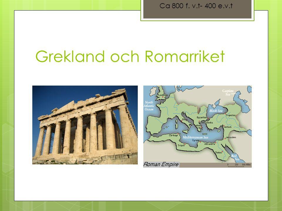Grekland och Romarriket Ca 800 f. v.t- 400 e.v.t