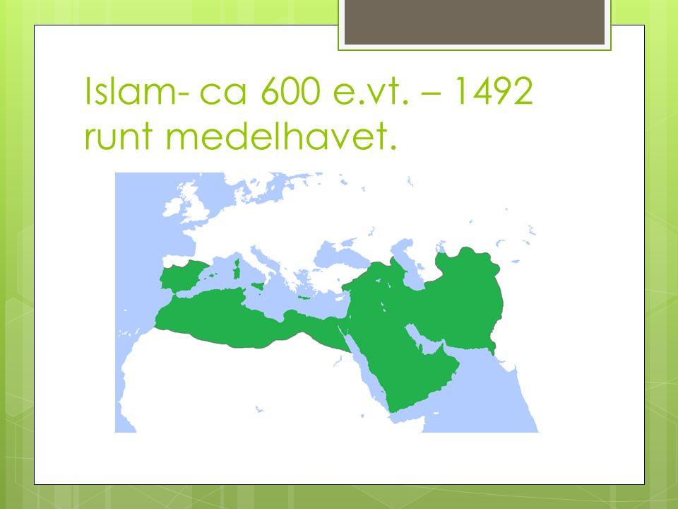 Islam- ca 600 e.vt. – 1492 runt medelhavet.