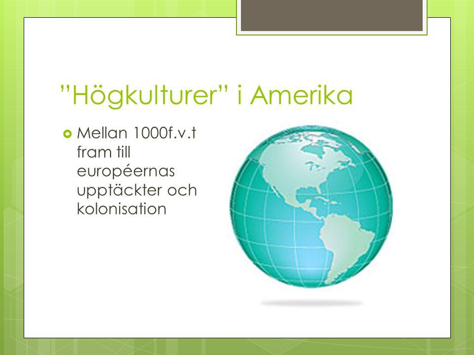 Högkulturer i Amerika  Mellan 1000f.v.t fram till européernas upptäckter och kolonisation