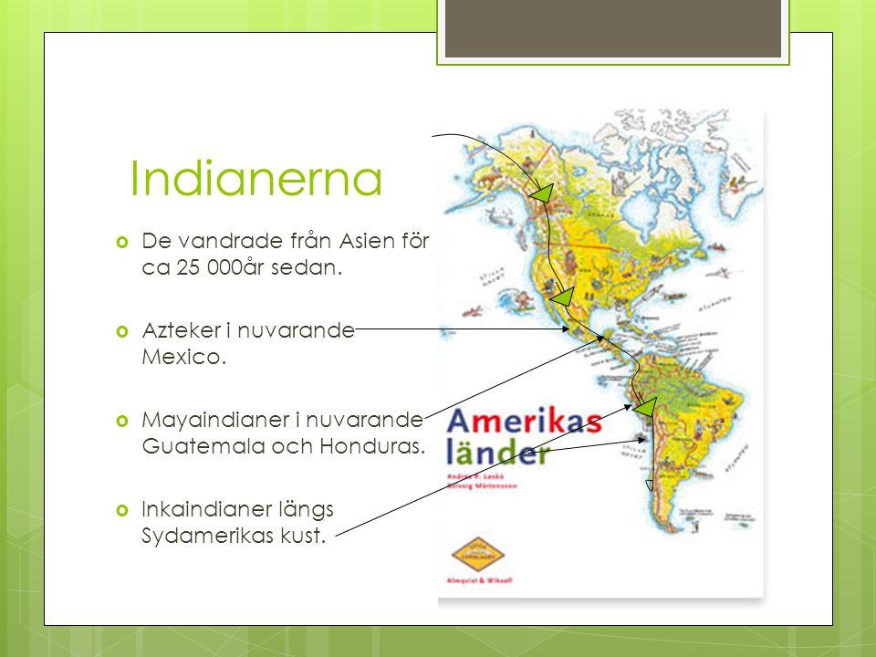 Indianerna  De vandrade från Asien för ca 25 000år sedan.