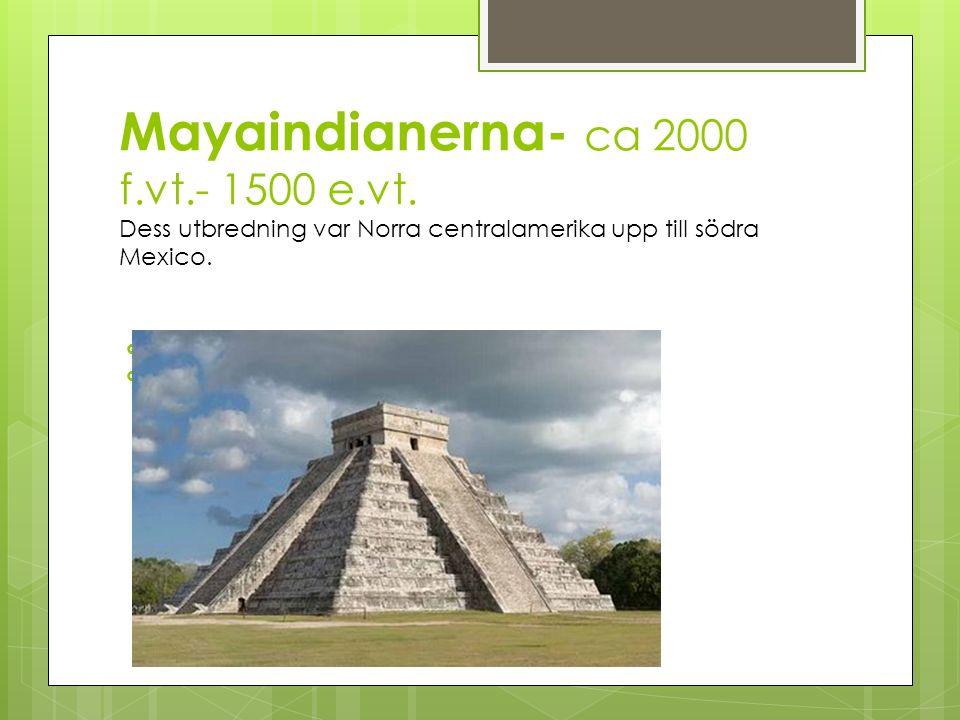 Mayaindianerna- ca 2000 f.vt.- 1500 e.vt.