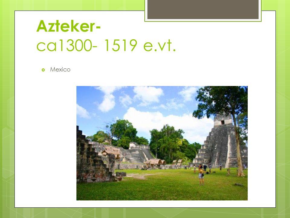 Azteker- ca1300- 1519 e.vt.  Mexico