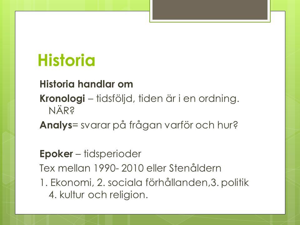 Historia Historia handlar om Kronologi – tidsföljd, tiden är i en ordning.