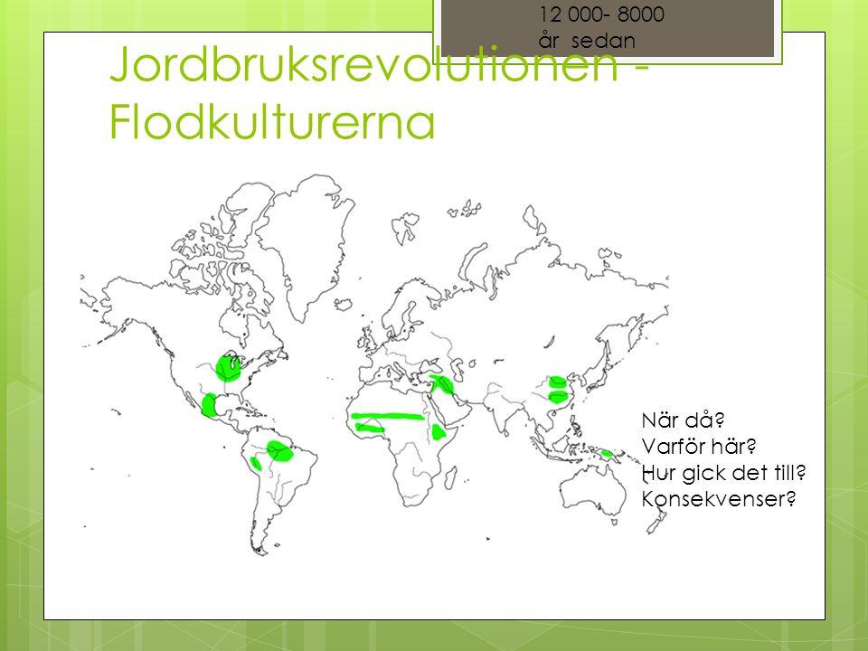 Jordbruksrevolutionen - Flodkulturerna 12 000- 8000 år sedan När då.