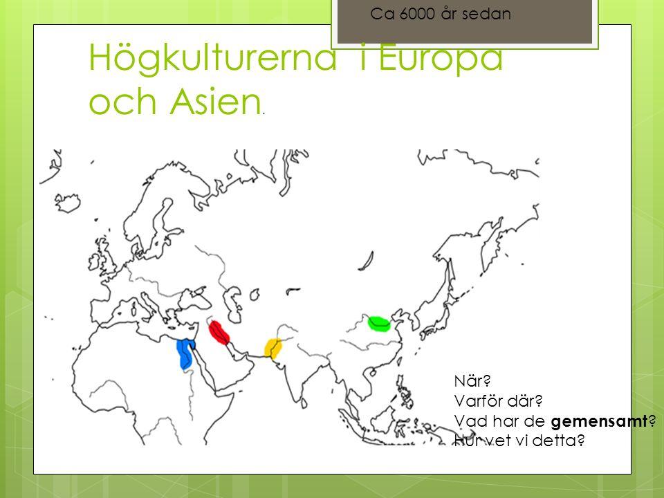 Högkulturerna i Europa och Asien. Ca 6000 år sedan När.