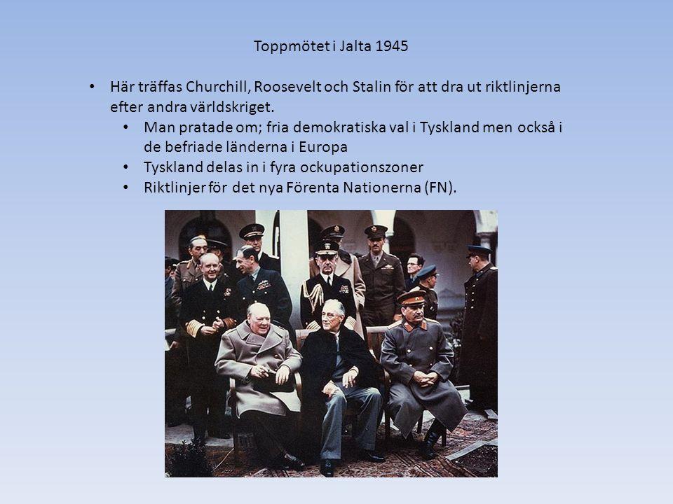 Toppmötet i Jalta 1945 Här träffas Churchill, Roosevelt och Stalin för att dra ut riktlinjerna efter andra världskriget.