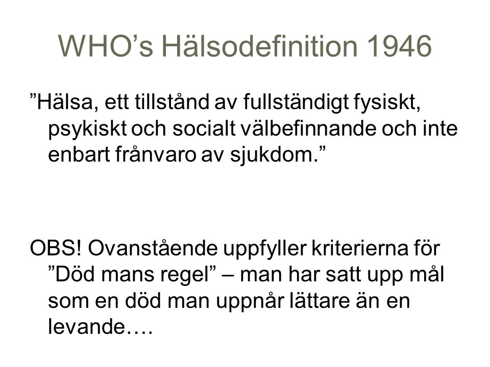 Sverige som ohälsoskapande kontext (alla beteenden sker och förstärks i ett sammanhang) Nollvisioner – vi har som mål att förhindra att saker ska ske Känslomål – man ska inte behöva känna… (sig otrygg) Rättighetstänkande – vad andra ska göra för mig när jag inte har det bra Diagnostiken sker hemma vid datorn och patienten inkommer med beställning av utredningar och vård