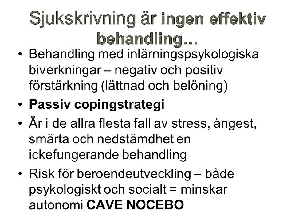 Behandling med inlärningspsykologiska biverkningar – negativ och positiv förstärkning (lättnad och belöning) Passiv copingstrategi Är i de allra flest