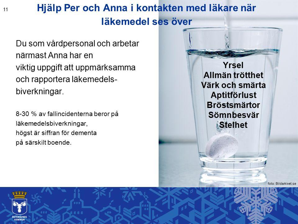 Hjälp Per och Anna i kontakten med läkare när läkemedel ses över Du som vårdpersonal och arbetar närmast Anna har en viktig uppgift att uppmärksamma och rapportera läkemedels- biverkningar.