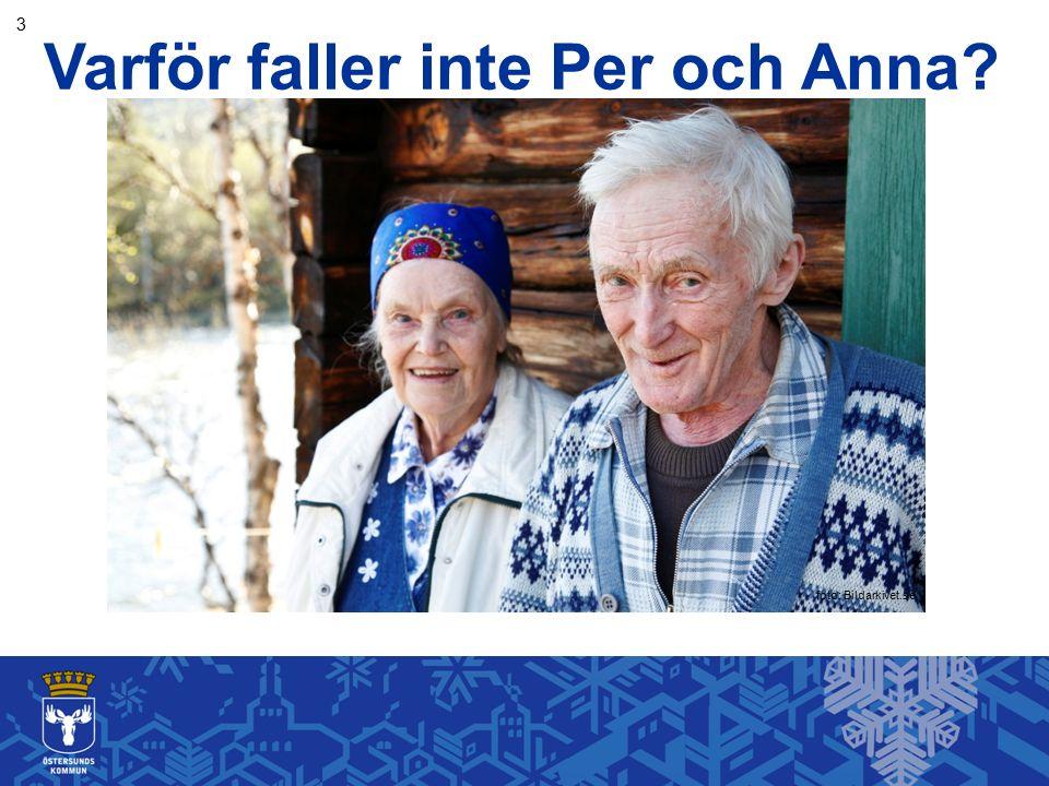 Per och Anna mår så bra de kan i sina sjukdomar Demens, Stroke, Parkinson, RA, Diabetes ger: - Nedsatt styrka - Nedsatt motorik - Nedsatt uppmärksamhet - Smärta - Nedsatt känsel Akut sjukdom 25 % av de som faller på sjukhem har UVI 10 % av de som faller hemma har UVI 12