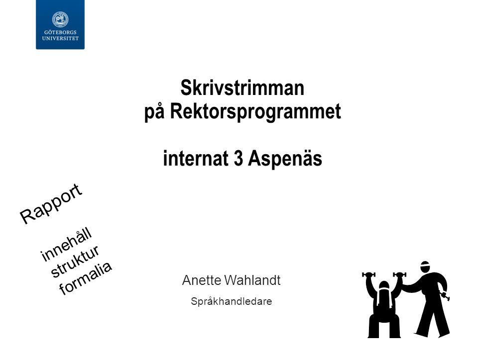 Skrivstrimman på Rektorsprogrammet internat 3 Aspenäs Anette Wahlandt Språkhandledare Rapport innehåll struktur formalia