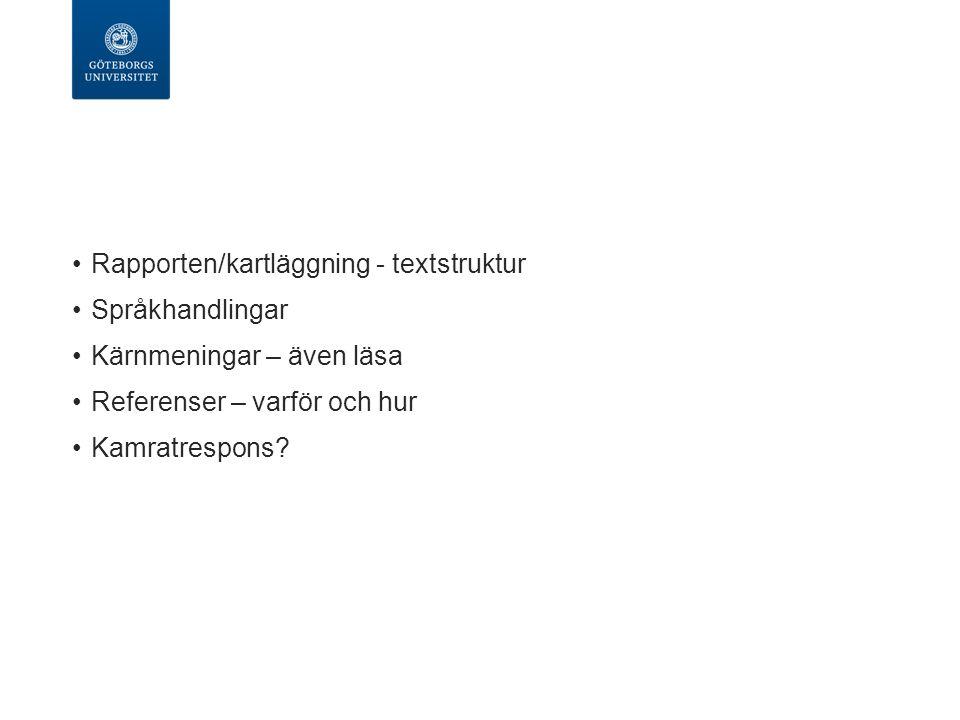 Rapporten/kartläggning - textstruktur Språkhandlingar Kärnmeningar – även läsa Referenser – varför och hur Kamratrespons