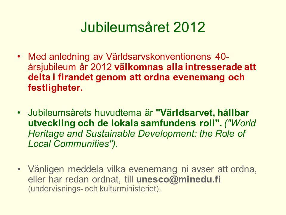 Jubileumsåret 2012 Med anledning av Världsarvskonventionens 40- årsjubileum år 2012 välkomnas alla intresserade att delta i firandet genom att ordna evenemang och festligheter.