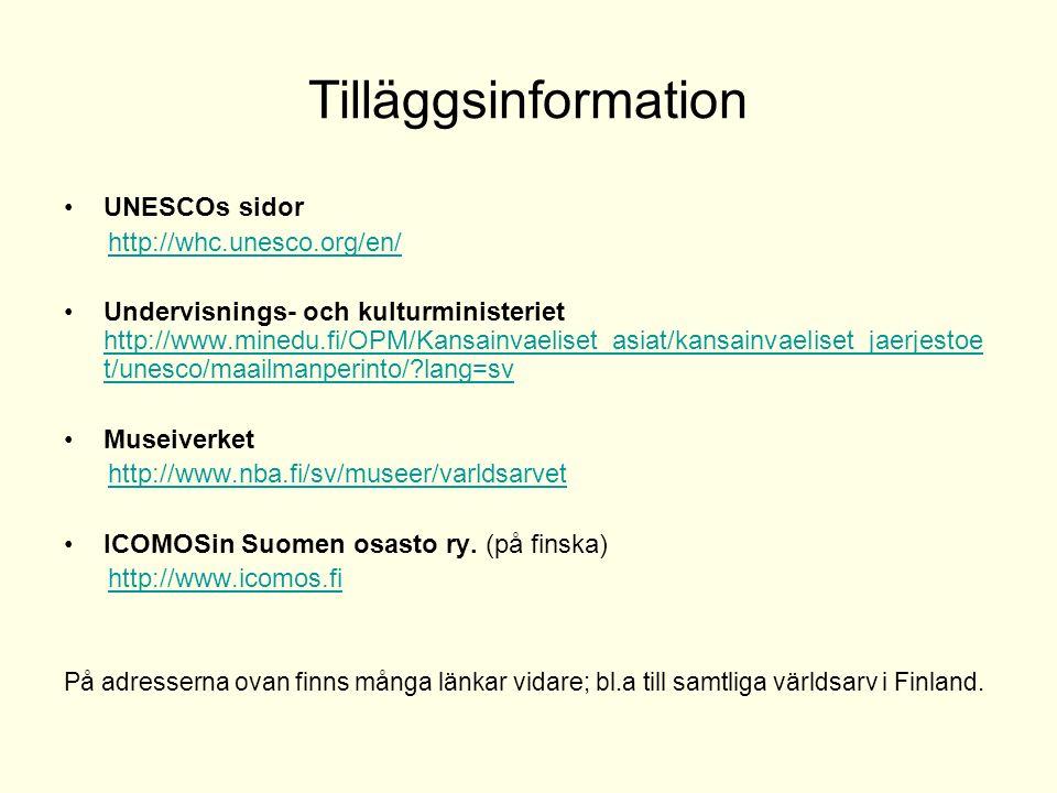 Tilläggsinformation UNESCOs sidor http://whc.unesco.org/en/ Undervisnings- och kulturministeriet http://www.minedu.fi/OPM/Kansainvaeliset_asiat/kansai