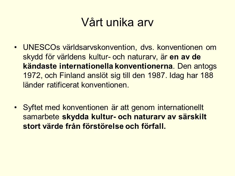 Vårt unika arv UNESCOs världsarvskonvention, dvs. konventionen om skydd för världens kultur- och naturarv, är en av de kändaste internationella konven