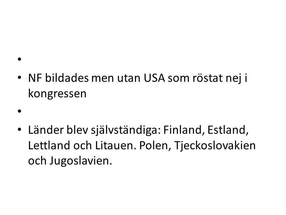 NF bildades men utan USA som röstat nej i kongressen Länder blev självständiga: Finland, Estland, Lettland och Litauen. Polen, Tjeckoslovakien och Jug