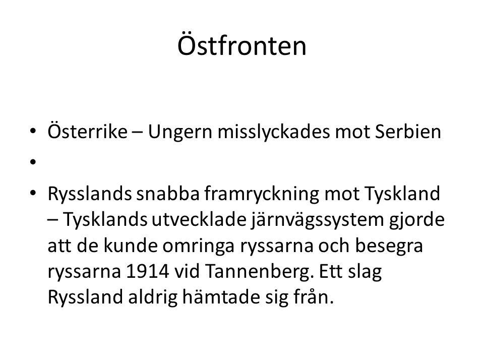Östfronten Österrike – Ungern misslyckades mot Serbien Rysslands snabba framryckning mot Tyskland – Tysklands utvecklade järnvägssystem gjorde att de kunde omringa ryssarna och besegra ryssarna 1914 vid Tannenberg.